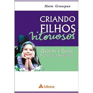 Livro - Criando Filhos Vitoriosos: Quando e Como Promover a Resiliência - Grunspun