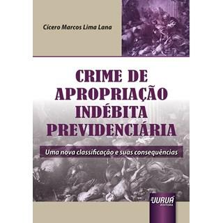 Livro - Crime de Apropriação Indébita Previdenciária - Lana - Juruá