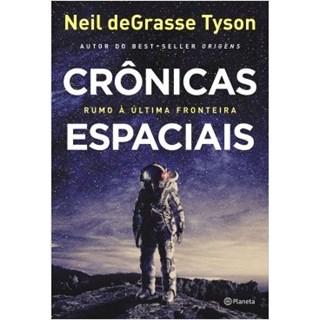 Livro - Crônicas Espaciais: Rumo a Última Fronteira - Tyson