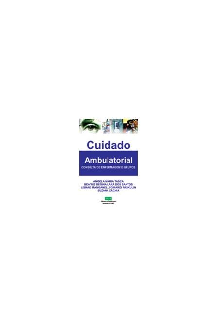 Livro - Cuidado Ambulatorial - Consulta de Enfermagem e Grupos - Tasca
