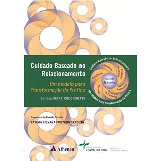 Livro - Cuidado Baseado no Relacionamento - Um Modelo para Transformação da Prática - Koloroutis