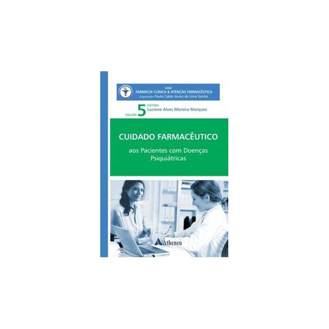 Livro - Cuidado Farmacêutico Aos Pacientes com Doenças Psiquiátricas Vol. 5 - Marques
