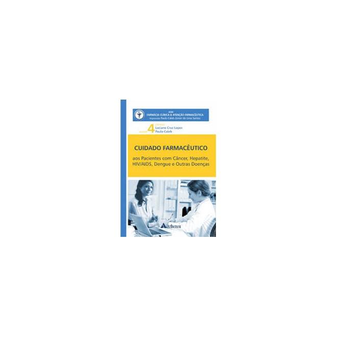 Livro - Cuidado Farmacêutico Pacientes com Câncer, Hepatite, HIV/Aids, Dengue e Outras Doenças Vol. 4 - Lopes