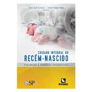 Livro - Cuidado Integral do Recém- Nascido - Prevenção e Condutas Terapêuticas - Araujo