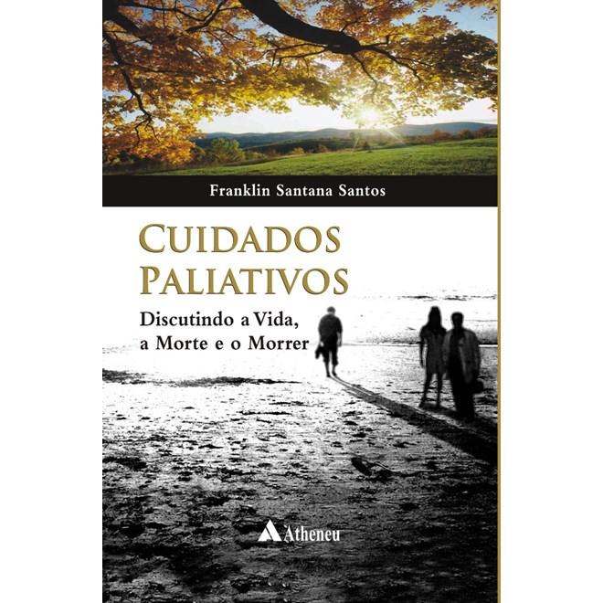 Livro - Cuidados Paliativos - Discutindo a Vida a Morte e o Morrer - Santos