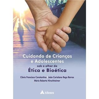Livro - Cuidando de Crianças e Adolescentes - Sob o Olhar da Ética e Bioética - Constantino