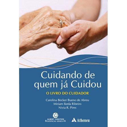 Livro - Cuidando de Quem já Cuidou O Livro do Cuidador - Abreu, Ikeda e Pires.