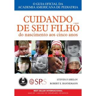Livro - Cuidando de Seu Filho: Do Nascimento Aos Cinco Anos - O Guia Oficial da Academia Americana de Pediatria - Shelov