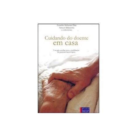 Livro - Cuidando do Doente em Casa - Um Guia Auxiliar para Reabilitação do Paciente Neurológico - Dini