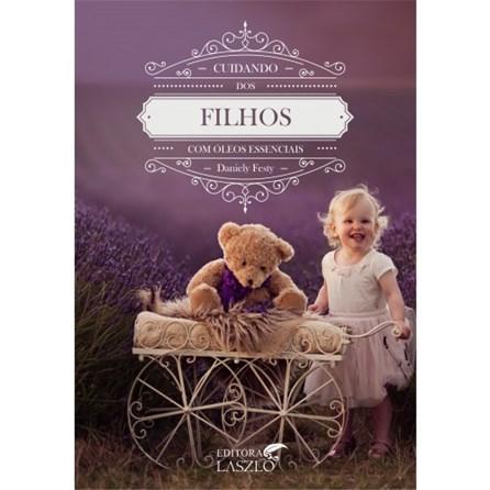 Livro - Cuidando dos Filhos com Óleos Essenciais - Festy