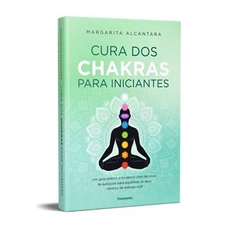 Livro Cura Dos Chakras Para Iniciantes - Alcantara - Pensamento