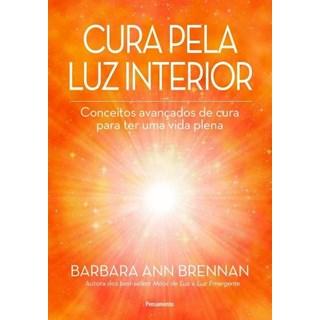 Livro - Cura pela luz interior: Conceitos avançados de cura para ter uma vida plena - Brennan