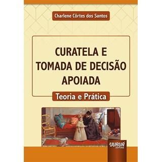 Livro Curatela e Tomada de Decisão Apoiada - Santos - Juruá
