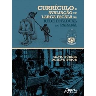 Livro - Currículo e Avaliação de Larga Escala na Rede Estadual do Paraná - Junior - Appris