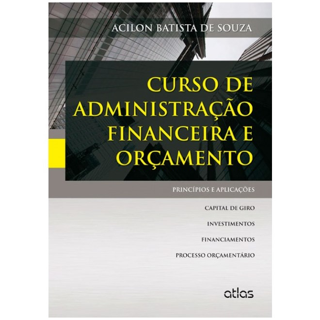 Livro - Curso de Administração Financeira e Orçamento: Princípios e Aplicações - Souza