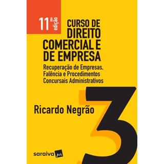 Livro - Curso de Direito Comercial e Empresarial - Recuperação de Empresas, Falência e Procedimentos Concursais Administrativos - Negrao