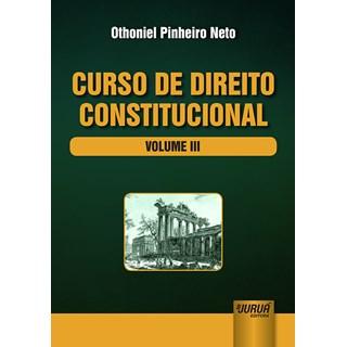 Livro - Curso de Direito Constitucional: Volume III - Neto - Juruá