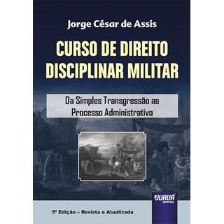 Livro - Curso de Direito Disciplinar Militar - Assis - Juruá