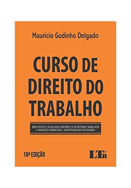 Livro - Curso de direito do trabalho - Obra revista, atualizada e ampliada, conforme Lei n. 13.467/17 e MPr. N. 808/17 - Delgado