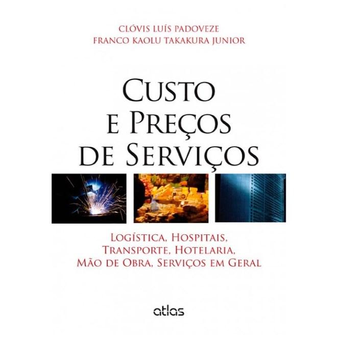 Livro - Custos e Preços de Serviços: Logística, Hospitais, Transporte, Hotelaria, Mão de Obra - Padoveze