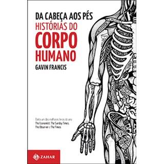 Livro - Da Cabeça aos pés - Histórias do Corpo Humano - Francis