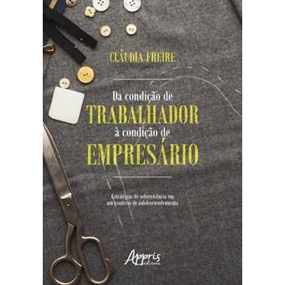 Livro - Da Condição de Trabalhador à Condição de Empresário - Freire