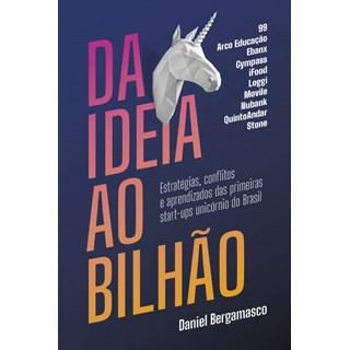 Livro Da Ideia ao Bilhão - Bergamasco - Companhia das Letras