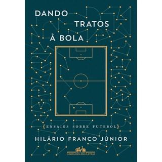 Livro - Dando Tratos A Bola - Franco Junior