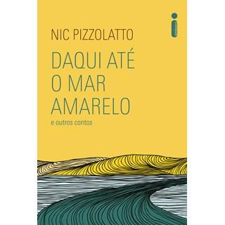 Livro Daqui Até o Mar Amarelo e Outros Contos - Pizzolatto - Intrínseca
