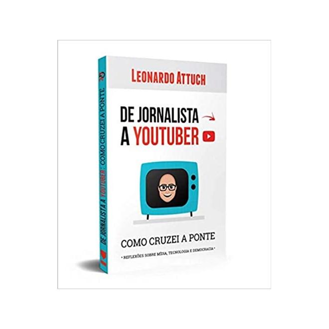 Livro - De Jornalista a Youtuber - Leonardo Attuch