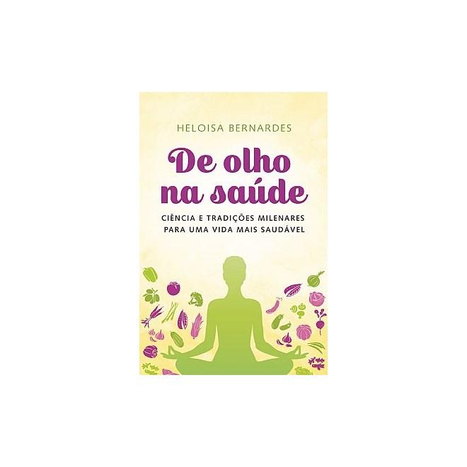 Livro - De Olho na Saúde - Ciência e Tradições Milenares para uma Vida mais Saudável - Bernardes
