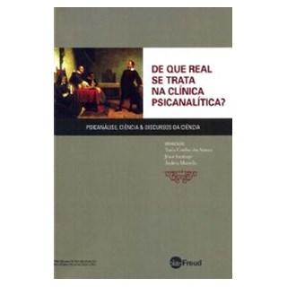 Livro - De que Real se Trata na Clínica Psicanalítica - Psicanálise, Ciência e Discursos da Ciência - Santos