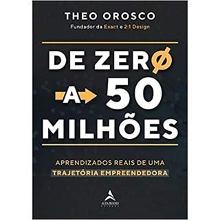 Livro De Zero a 50 Milhões - Orosco - Alta Books