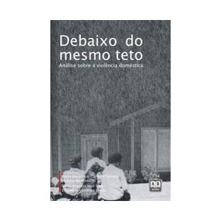 Livro - Debaixo do mesmo Teto - Análise sobre a Violência Doméstica - Ferriani