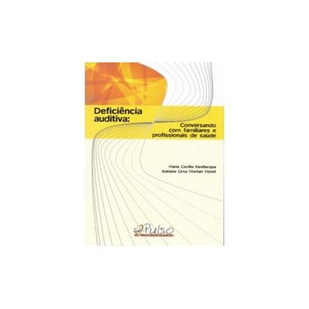 Livro - Deficiência Auditiva - Conversando com Familiares e Profissionais de Saúde - Bevilacqua
