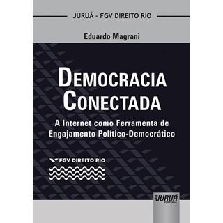 Livro - Democracia Conectada: A Internet como Ferramenta de Engajamento - Magrani - Juruá