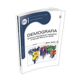 Livro - Demografia - Dinâmica Populacional, Indicadores e Atenção Básica em Saúde - Série Eixos - Barbosa
