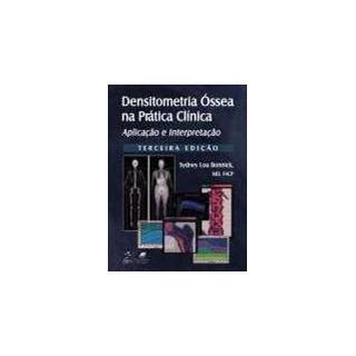 Livro - Densitometria Óssea na Prática Clínica - Aplicação e Interpretação - Bonnick