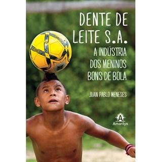 Livro - Dente de Leite S. A. -A Industria dos Meninos bom de bola - Meneses