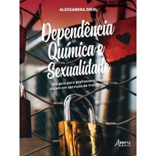 Livro - Dependência Química e Sexualidade - Diehl - Appris