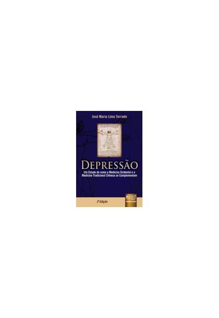 Livro - Depressão - Um Estudo de como a Medicina Ocidental e a Medicina Tradicional Chinesa se Complementam -Torrado