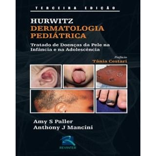 Livro - Dermatologia Pediátrica - Tratado de Doenças da Pele na Infância e na Adolescência - Hurwitz