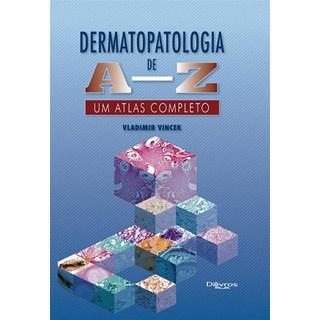 Livro Dermatopatologia de A a Z - Vincek - Dilivros