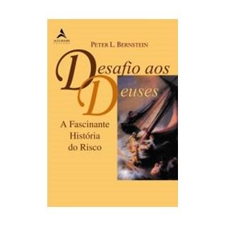 Livro - Desafio aos Deuses: A Fascinante História do Risco - Bernstein