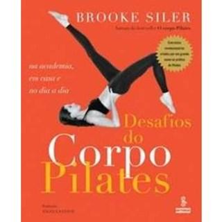 Livro - Desafios do Corpo Pilates - Na Academia, em casa e no dia a dia - Siler