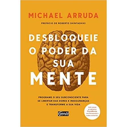 Livro - Desbloqueie o Poder da sua Mente - Programe o seu Subconsciente para Se Libertar das Dores e Inseguranças e Transforme sua Vida - Arruda