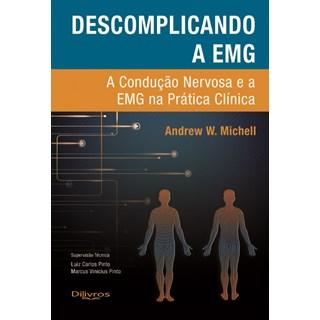 Livro - Descomplicando a EMG - A Condução Nervosa e a EMG na Prática Clínica - Michell