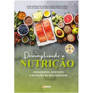 Livro - Descomplicando a Nutrição - Fundamentos, Aplicações e Inovações na Área Alimentar - Santos