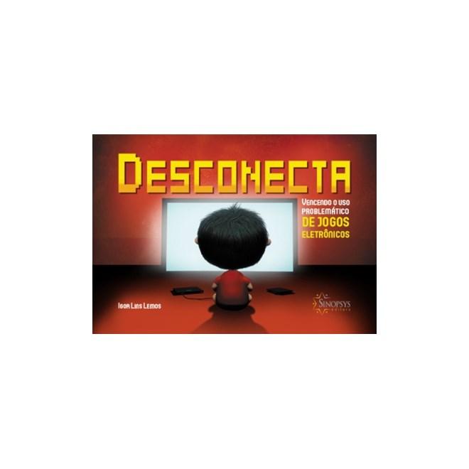 Livro - Desconecta: vencendo o uso problemático de jogos eletrônicos - Lemos