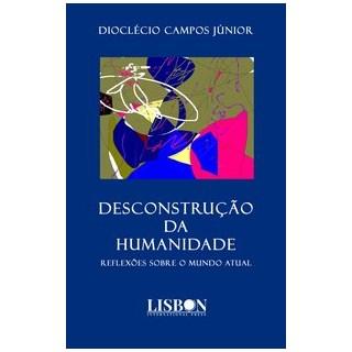 Livro - DESCONSTRUÇÃO DA HUMANIDADE - Reflexões sobre o mundo atual - CAMPOS JÚNIOR 1º edição